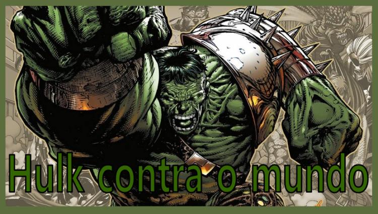 Hulk Contra O Mundo. A historia da HQ